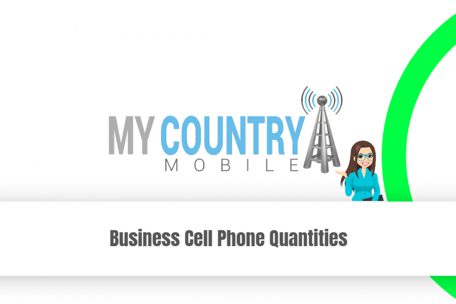 Business Cell Phone Quantities - My Country Mobile