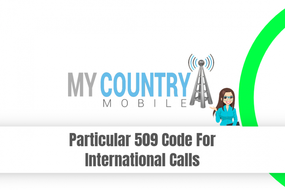 Particular 509 Code For International Calls - My Country Mobile