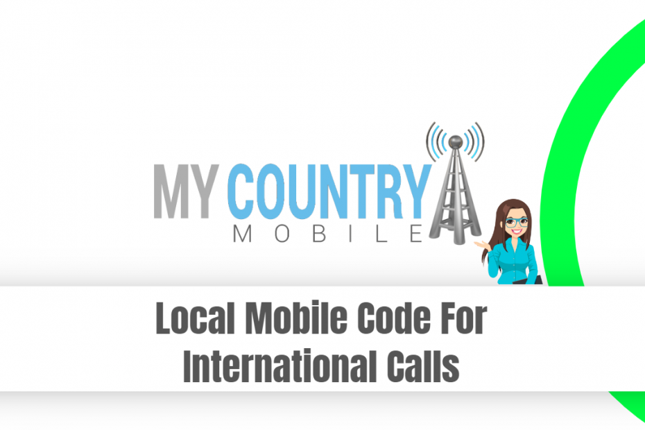 Local Mobile Code For International Calls - My Country Mobile